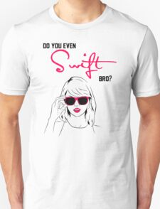 Do You Even Swift Bro(taylor swift, lift, swifties, 1989, red, concert, fangirl, do you even lift, do you even swift Unisex T-Shirt