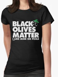 Black Olives Matter Womens Fitted T-Shirt