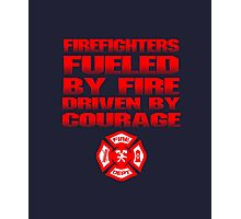 Firefighters Fueled By Fire Driven By Courage Photographic Print