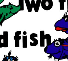 One Fish, Two Fish, Dead Fish, New Fish Sticker