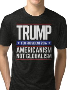 TRUMP Americanism Not Globalism Tri-blend T-Shirt