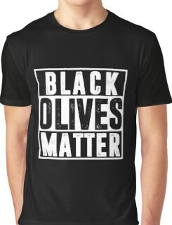 Black Olives Matter T shirt Graphic T-Shirt