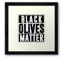 Black Olives Matter T shirt Framed Print