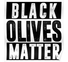 Black Olives Matter T shirt Poster
