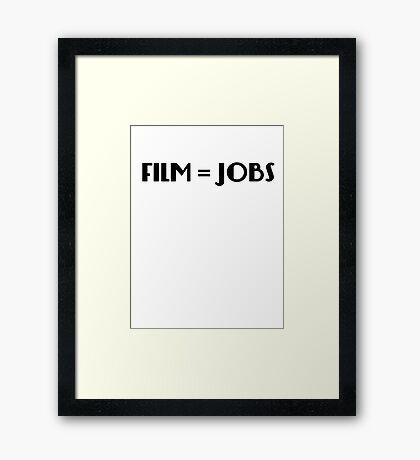 Films equal Jobs Framed Print
