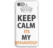 Keep Calm Its My Behaviour iPhone Case/Skin