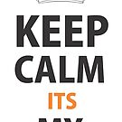 Keep Calm Its My Behaviour by Inspire Store