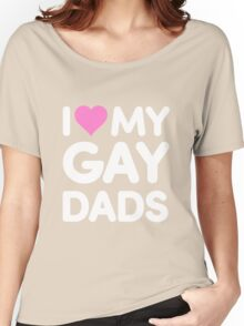 I Love My Gay Dads Women's Relaxed Fit T-Shirt