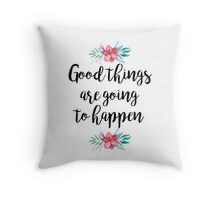 Good things are going to happen Throw Pillow