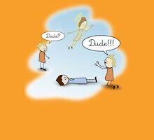 Dude! He's dead! Unisex T-Shirt