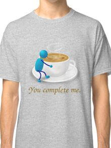 You complete me -- coffee Classic T-Shirt