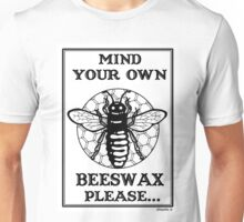 Mind Your Own Beeswax Unisex T-Shirt
