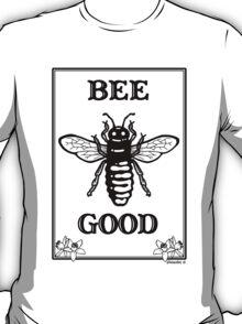 Bee Good T-Shirt