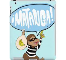 Matanga Dijo La Changa ( Monkey Heist ) iPad Case/Skin
