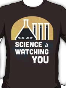 Science is Watching You T-Shirt