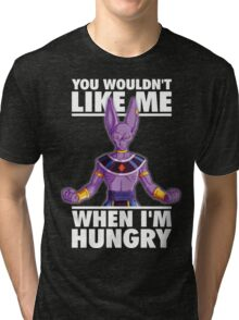 You Wouldn't Like Me When I'm Hungry (Beerus) Tri-blend T-Shirt