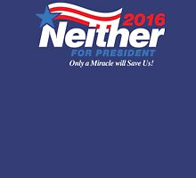 Neither For President Unisex T-Shirt