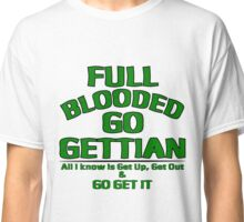 Full Blooded Go Getter!!! Classic T-Shirt