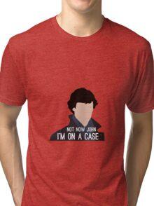 Not Now John I'm On A Case Tri-blend T-Shirt