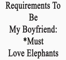 Requirements To Be My Boyfriend: *Must Love Elephants  by supernova23