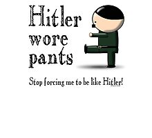 Hitler wore pants - stop forcing me be like Hitler Photographic Print