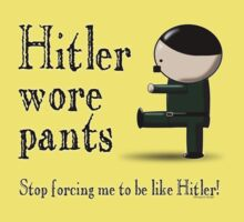Hitler wore pants - stop forcing me be like Hitler Kids Clothes