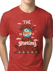 The World is Not a Wish Granting Factory Tri-blend T-Shirt