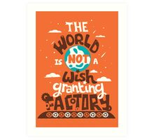 The World is Not a Wish Granting Factory Art Print