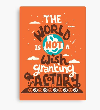 The World is Not a Wish Granting Factory Canvas Print