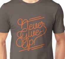 NEVER GIVE UP! Unisex T-Shirt