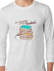 My Weekend is All Booked Long Sleeve T-Shirt