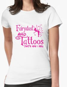 Fairydust and tattoos that is how i roll tshirt Womens Fitted T-Shirt