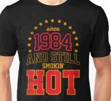 Born in 1984 and Still Smokin' HOT Unisex T-Shirt