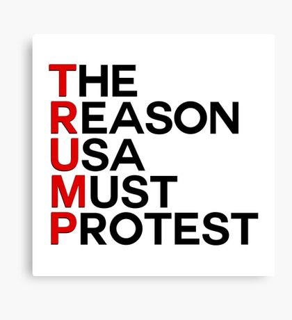 TRUMP The Reason Usa Must Protest Canvas Print