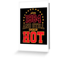 Born in 1984 and Still Smokin' HOT Greeting Card