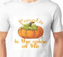 PUMPKIN IS THE SPICE OF LIFE Unisex T-Shirt