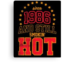 Born in 1986 and Still Smokin' HOT Canvas Print