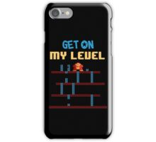 Get on My Level iPhone Case/Skin