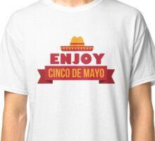 Enjoy Cinco de Mayo T Shirt Classic T-Shirt
