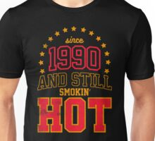 Born in 1990 and Still Smokin' HOT Unisex T-Shirt