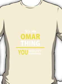 It's An OMAR thing, you wouldn't understand !! T-Shirt