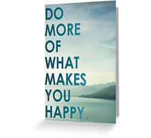 Do what makes you happy Greeting Card