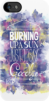 Burning Up A Sun Just To Say Goodbye by Sarah O'Neil