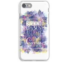 Burning Up A Sun Just To Say Goodbye iPhone Case/Skin