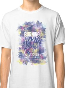 Burning Up A Sun Just To Say Goodbye Classic T-Shirt