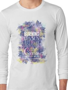 Burning Up A Sun Just To Say Goodbye Long Sleeve T-Shirt
