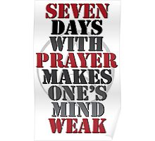 7 Days With Prayer Makes One's Mind Weak Poster