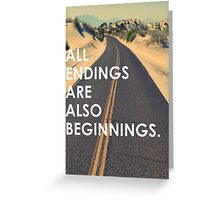 All endings are also beginnings Greeting Card