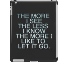 The more I see the less I know iPad Case/Skin