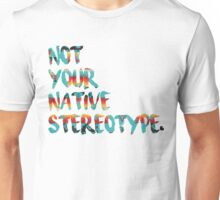 Not Your Native Stereotype Unisex T-Shirt